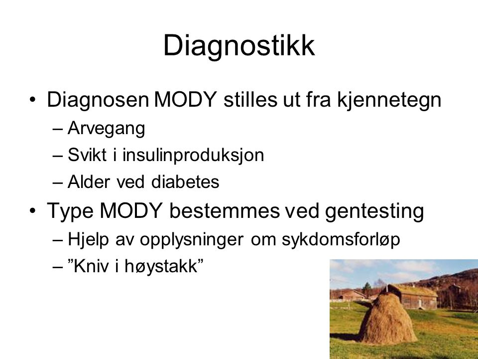 Diagnostikk Diagnosen MODY stilles ut fra kjennetegn