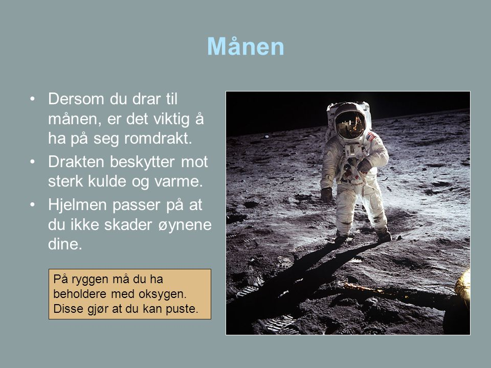 Månen Dersom du drar til månen, er det viktig å ha på seg romdrakt.