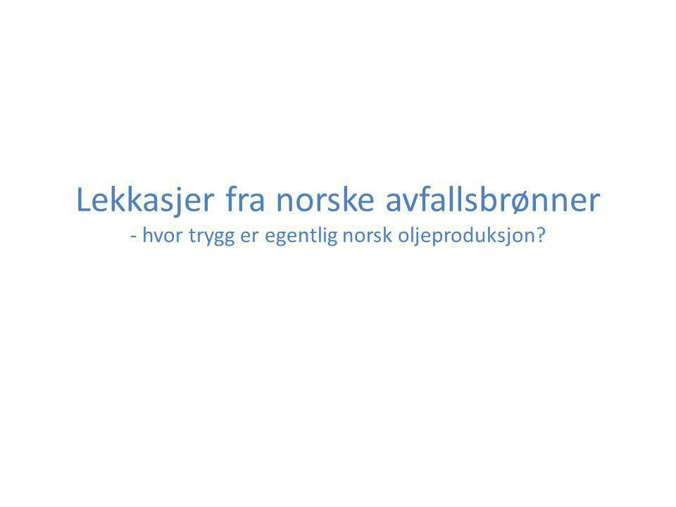 Lekkasjer fra norske avfallsbrønner - hvor trygg er egentlig norsk oljeproduksjon
