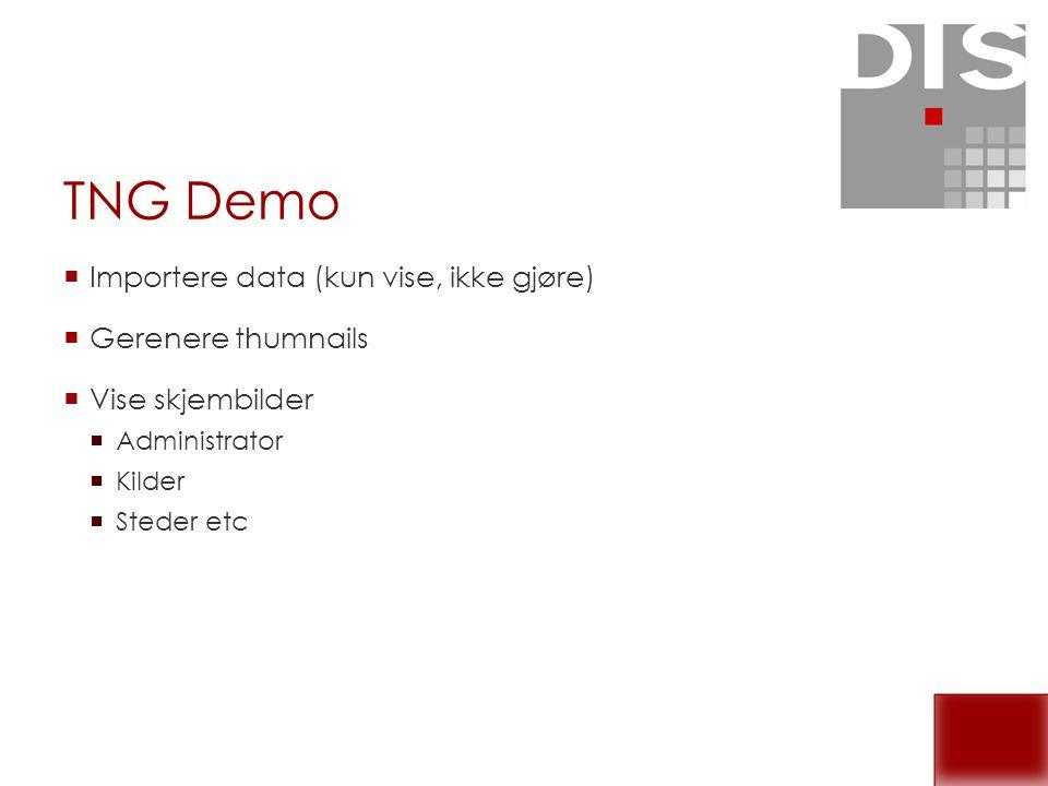TNG Demo Importere data (kun vise, ikke gjøre) Gerenere thumnails