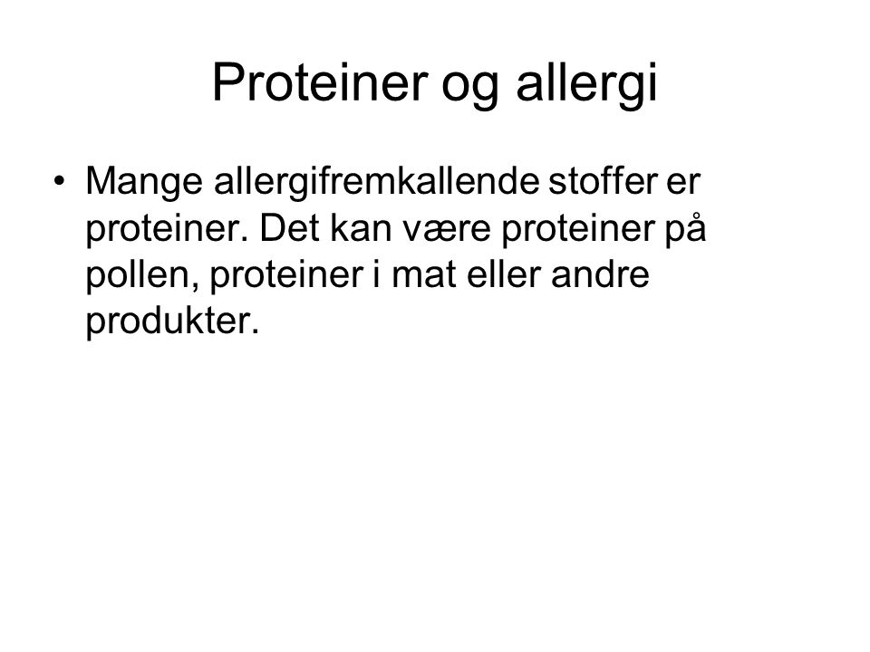 Proteiner og allergi Mange allergifremkallende stoffer er proteiner.