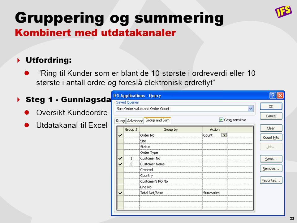 Gruppering og summering Kombinert med utdatakanaler