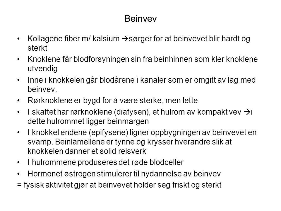 Beinvev Kollagene fiber m/ kalsium sørger for at beinvevet blir hardt og sterkt.