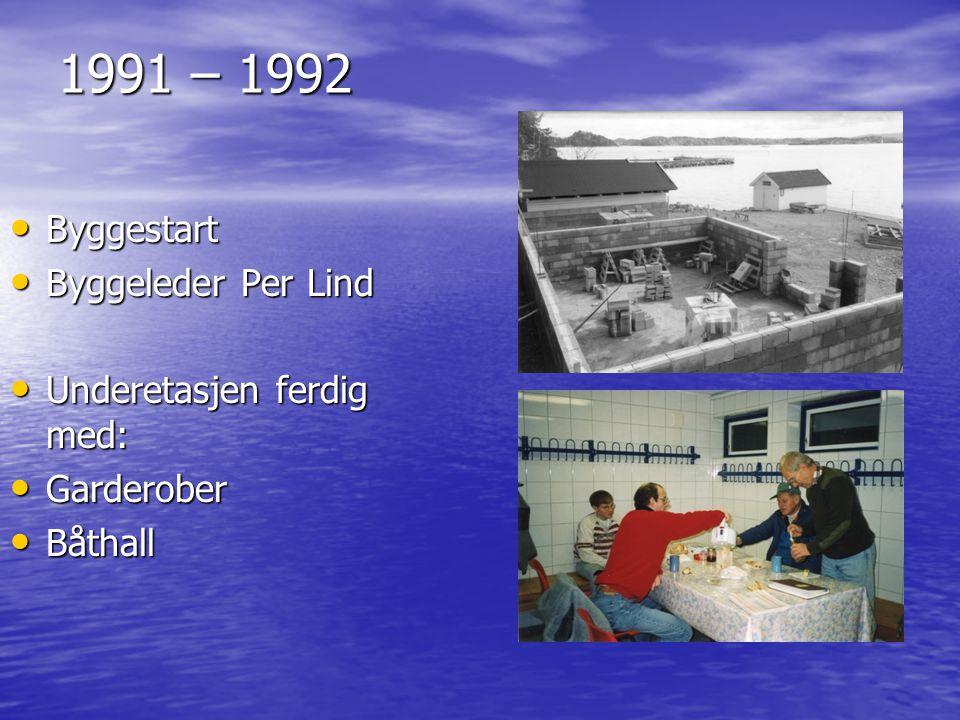 1991 – 1992 Byggestart Byggeleder Per Lind Underetasjen ferdig med: