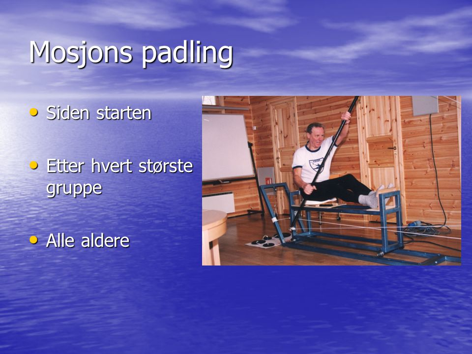 Mosjons padling Siden starten Etter hvert største gruppe Alle aldere