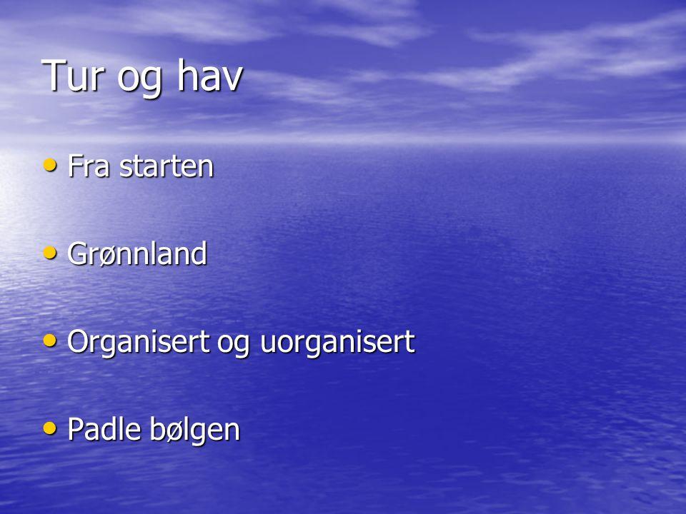 Tur og hav Fra starten Grønnland Organisert og uorganisert