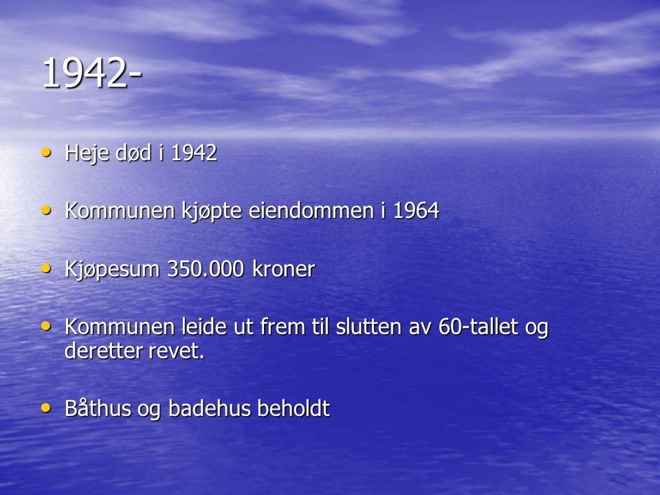 1942- Heje død i 1942 Kommunen kjøpte eiendommen i 1964