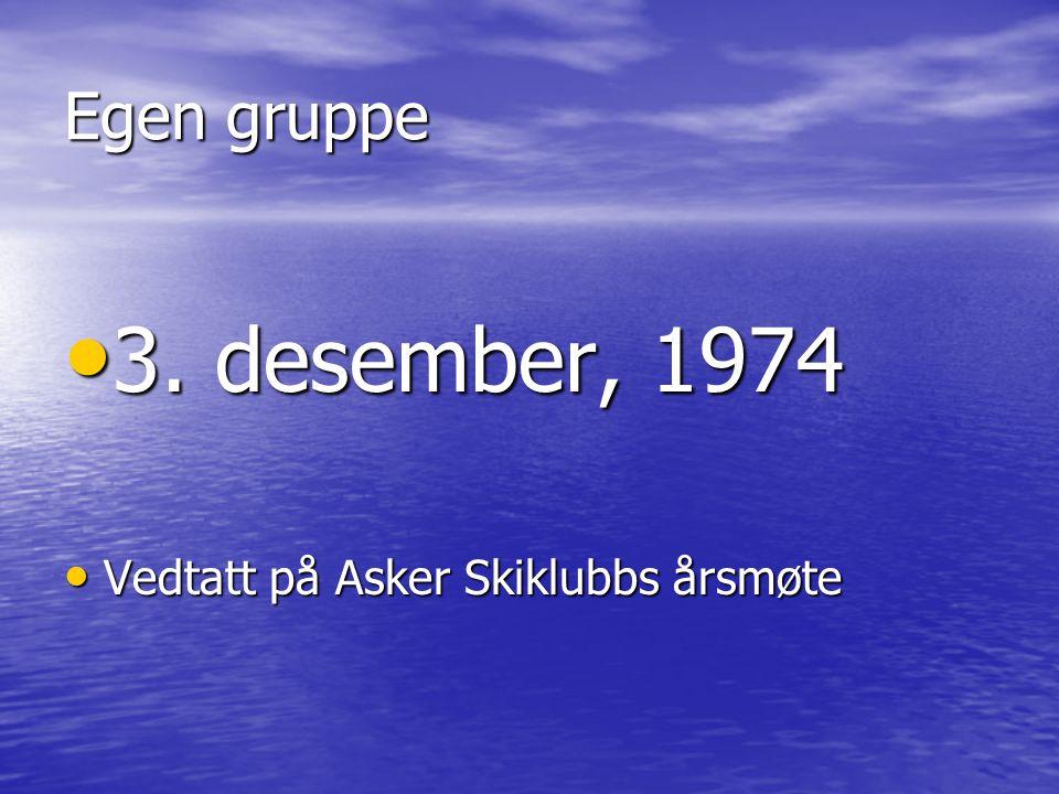 Egen gruppe 3. desember, 1974 Vedtatt på Asker Skiklubbs årsmøte