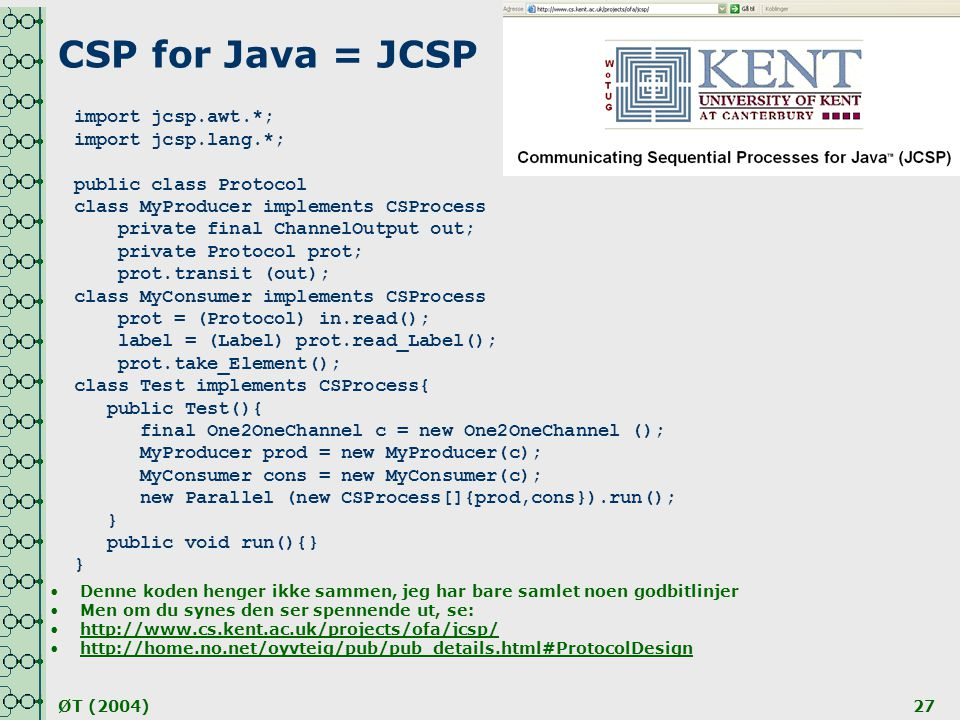 CSP for Java = JCSP import jcsp.awt.*; import jcsp.lang.*;