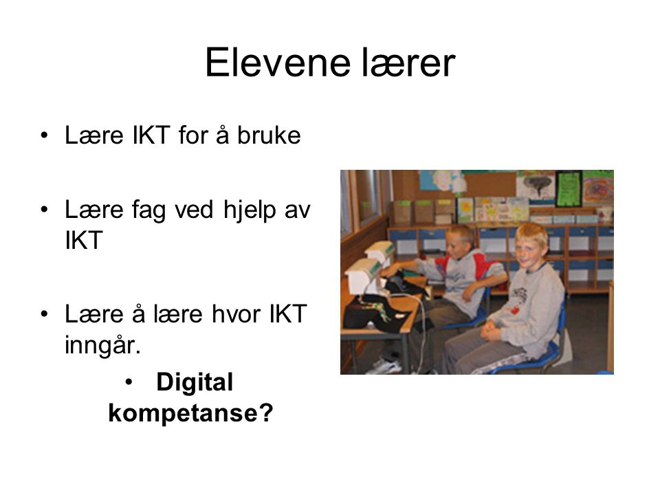 Elevene lærer Lære IKT for å bruke Lære fag ved hjelp av IKT