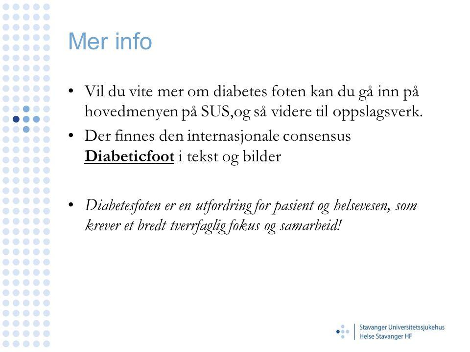 Mer info Vil du vite mer om diabetes foten kan du gå inn på hovedmenyen på SUS,og så videre til oppslagsverk.