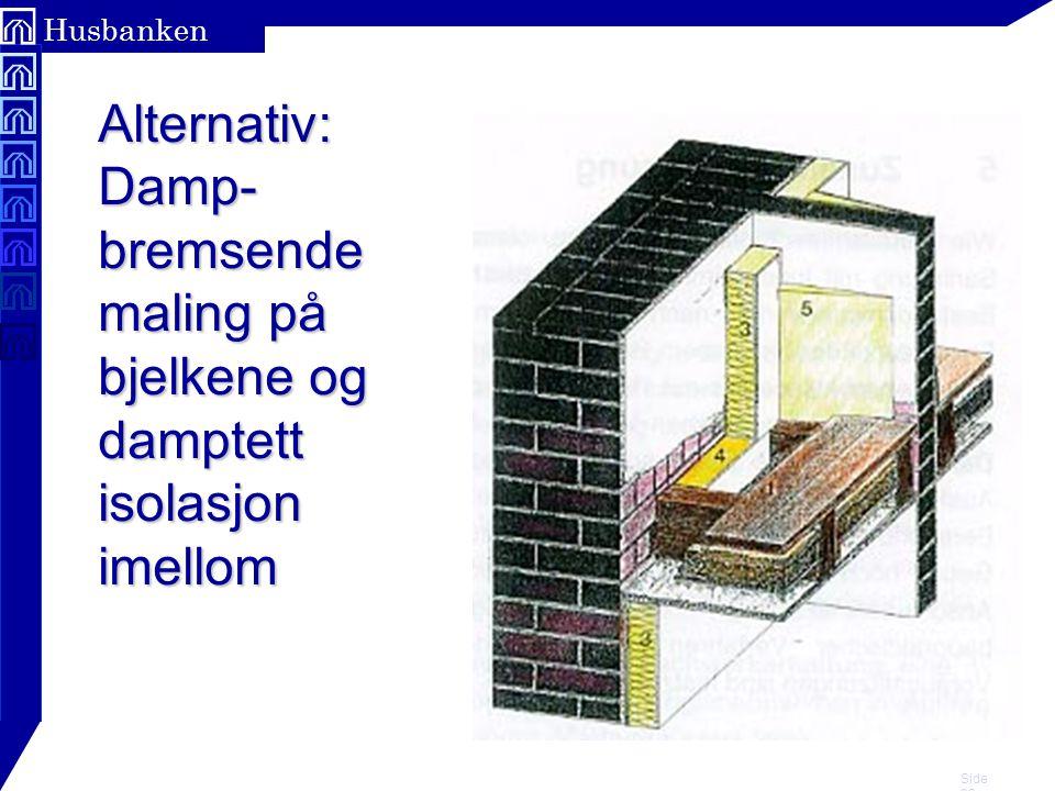 Alternativ: Damp- bremsende maling på bjelkene og damptett isolasjon imellom