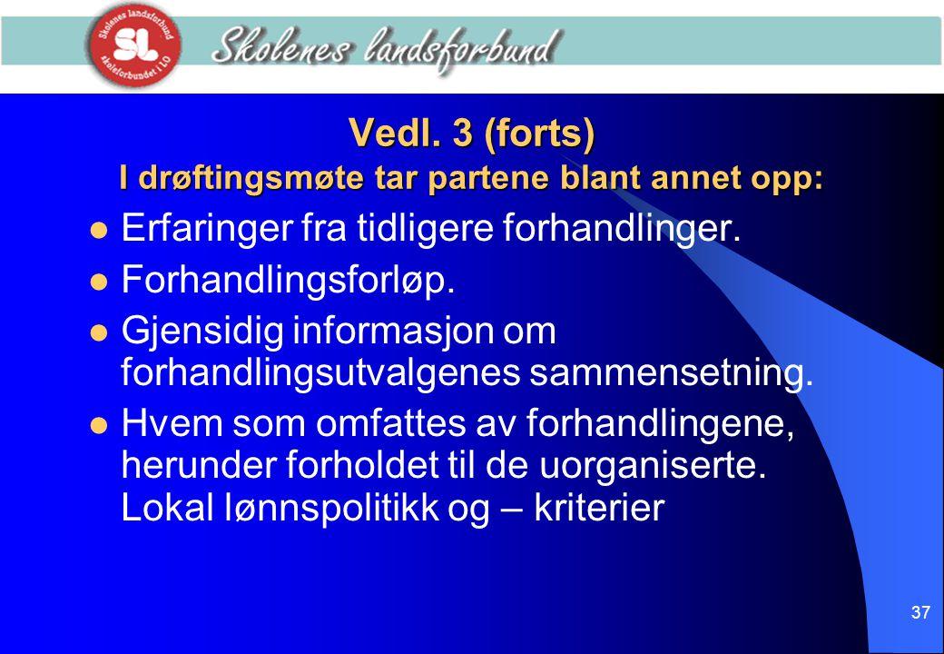Vedl. 3 (forts) I drøftingsmøte tar partene blant annet opp: