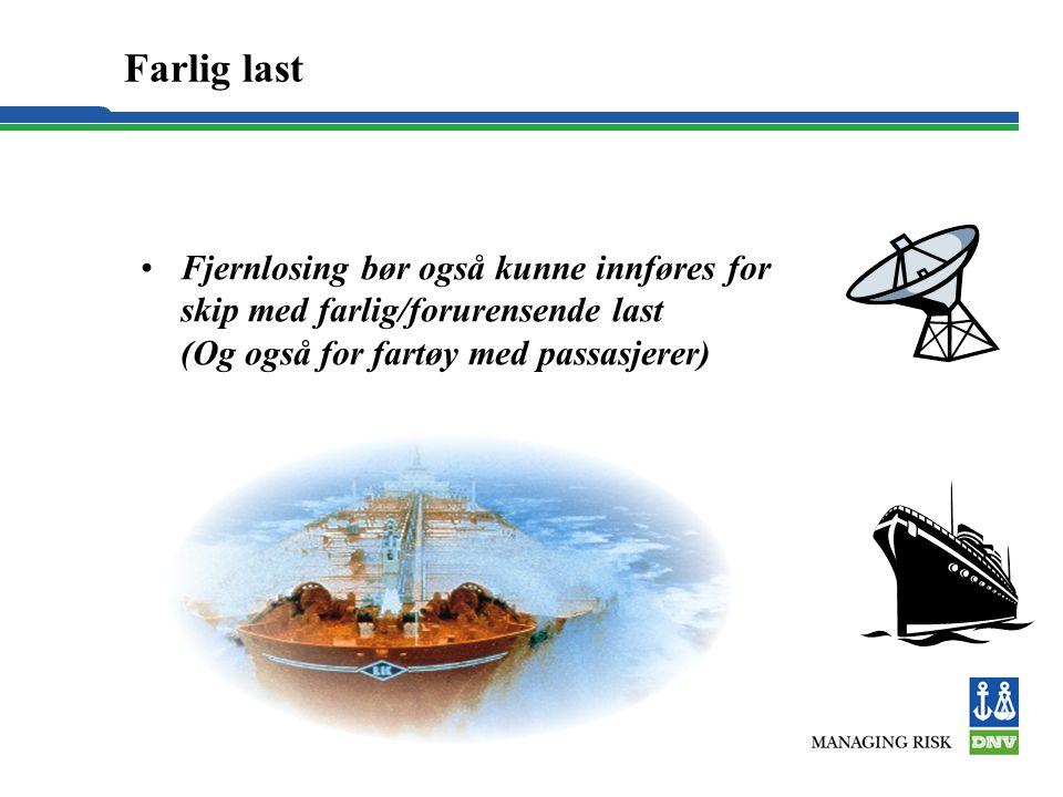 Farlig last Fjernlosing bør også kunne innføres for skip med farlig/forurensende last (Og også for fartøy med passasjerer)
