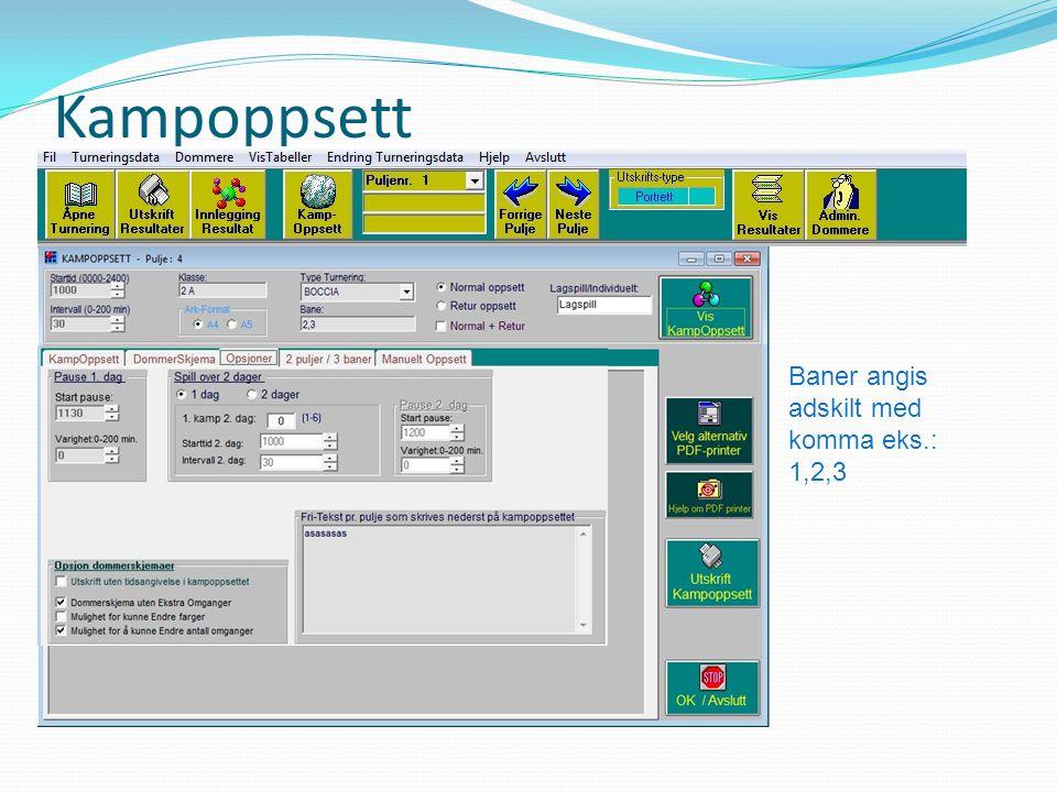 Kampoppsett Baner angis adskilt med komma eks.: 1,2,3