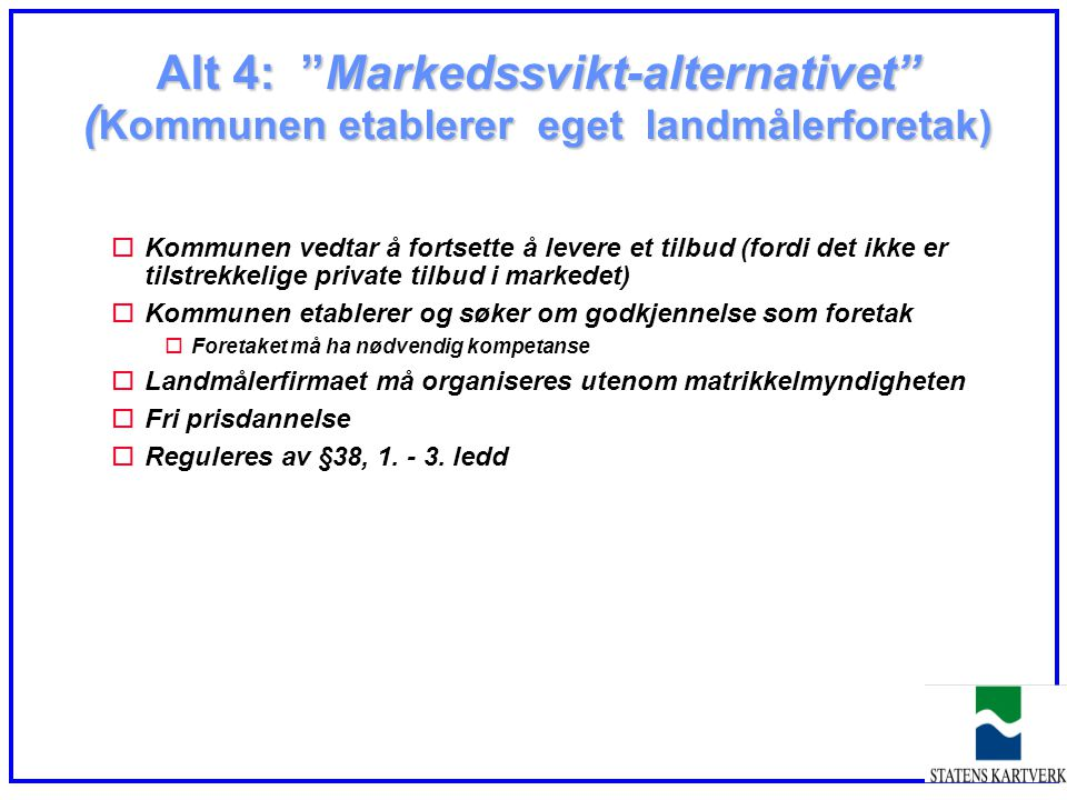 Alt 4: Markedssvikt-alternativet (Kommunen etablerer eget landmålerforetak)