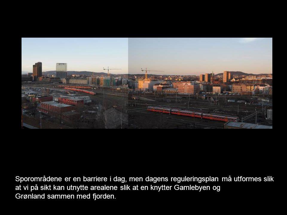 Sporområdene er en barriere i dag, men dagens reguleringsplan må utformes slik at vi på sikt kan utnytte arealene slik at en knytter Gamlebyen og Grønland sammen med fjorden.