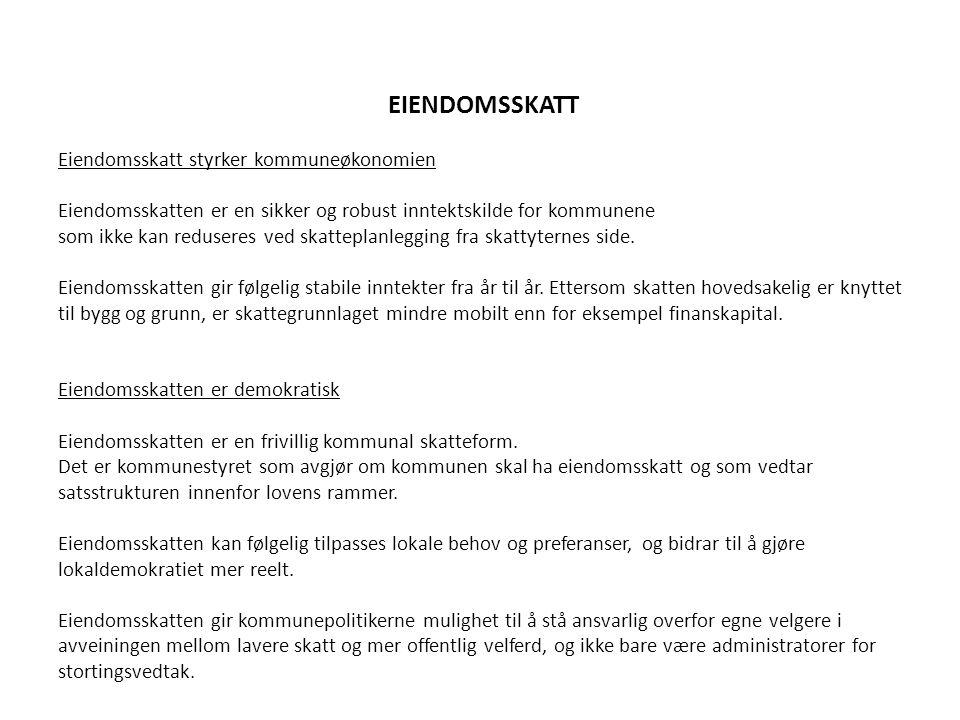 EIENDOMSSKATT Eiendomsskatt styrker kommuneøkonomien Eiendomsskatten er en sikker og robust inntektskilde for kommunene som ikke kan reduseres ved skatteplanlegging fra skattyternes side.