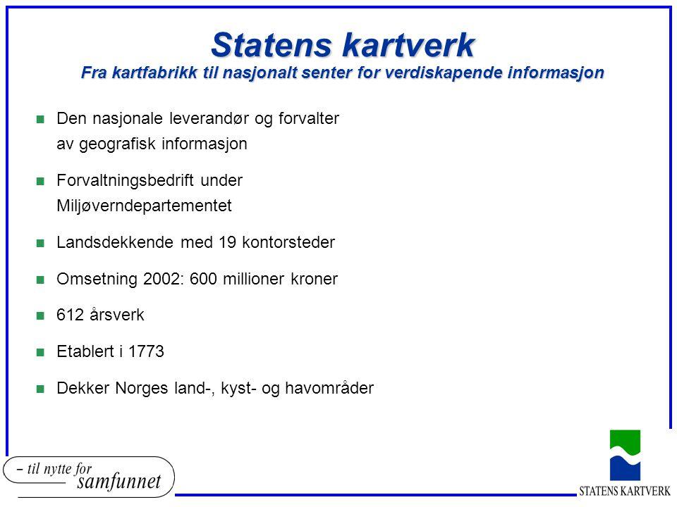 Statens kartverk Fra kartfabrikk til nasjonalt senter for verdiskapende informasjon