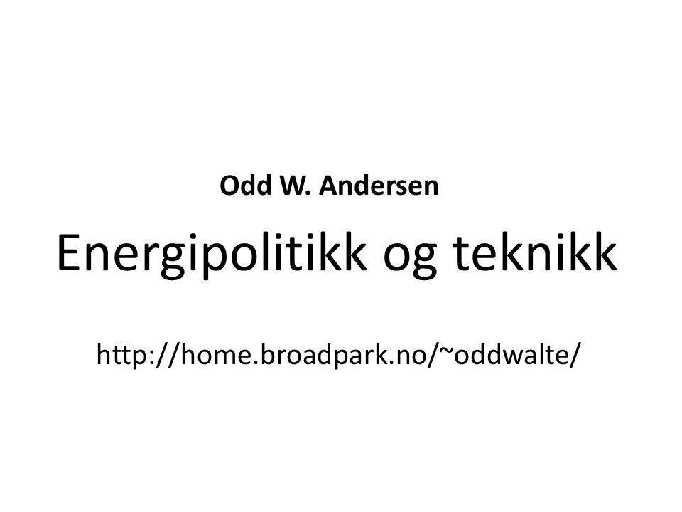Odd W. Andersen Energipolitikk og teknikk http://home. broadpark