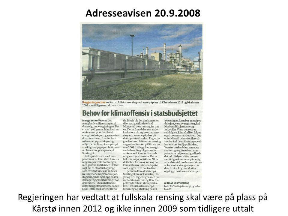 Adresseavisen 20.9.2008 Regjeringen har vedtatt at fullskala rensing skal være på plass på Kårstø innen 2012 og ikke innen 2009 som tidligere uttalt.