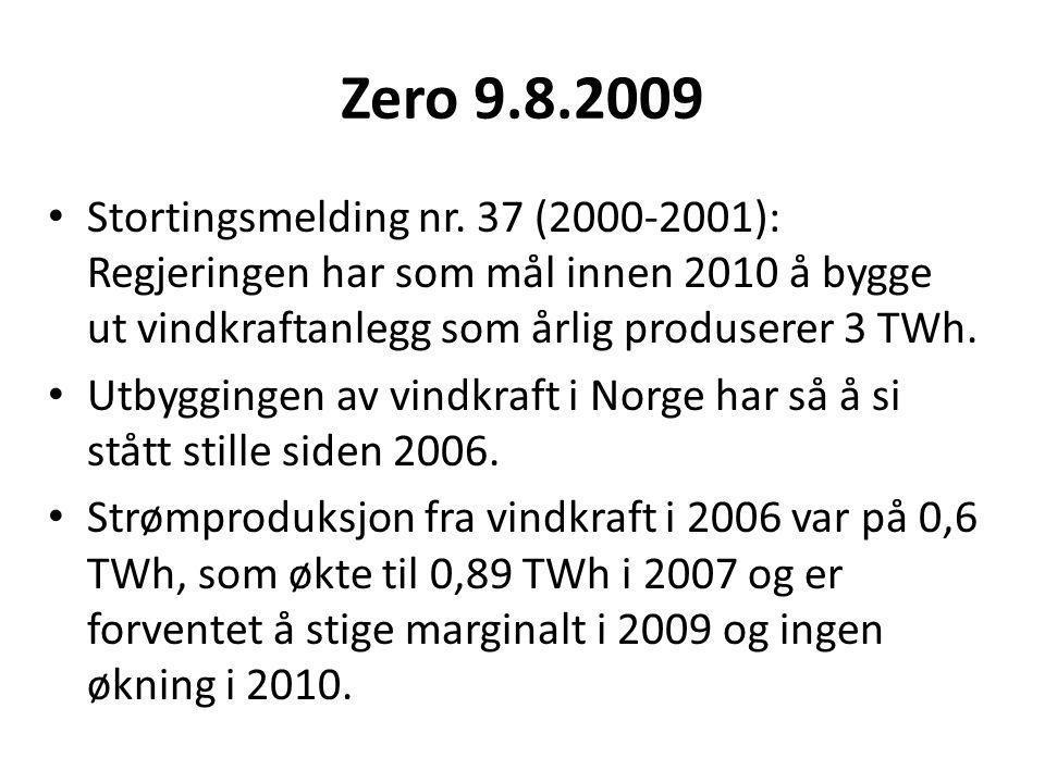 Zero 9.8.2009 Stortingsmelding nr. 37 (2000-2001): Regjeringen har som mål innen 2010 å bygge ut vindkraftanlegg som årlig produserer 3 TWh.