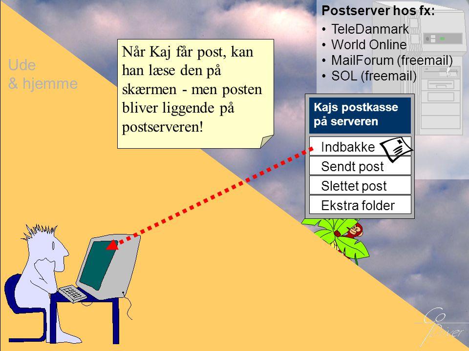 Ude & hjemme. Postserver hos fx: TeleDanmark. World Online. MailForum (freemail) SOL (freemail)
