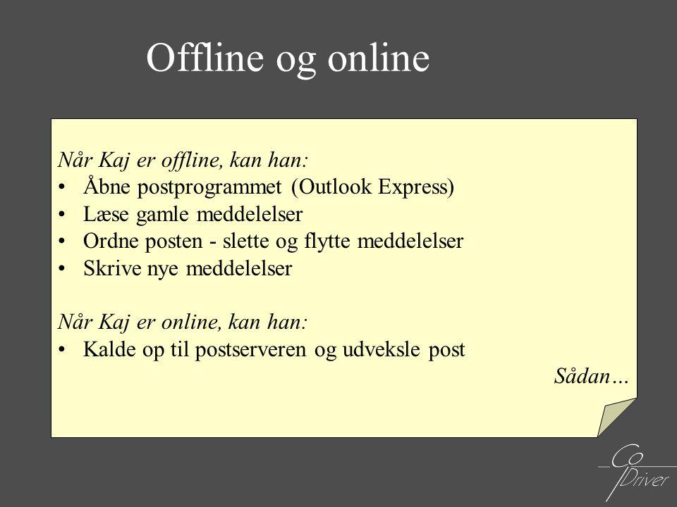 Offline og online Når Kaj er offline, kan han:
