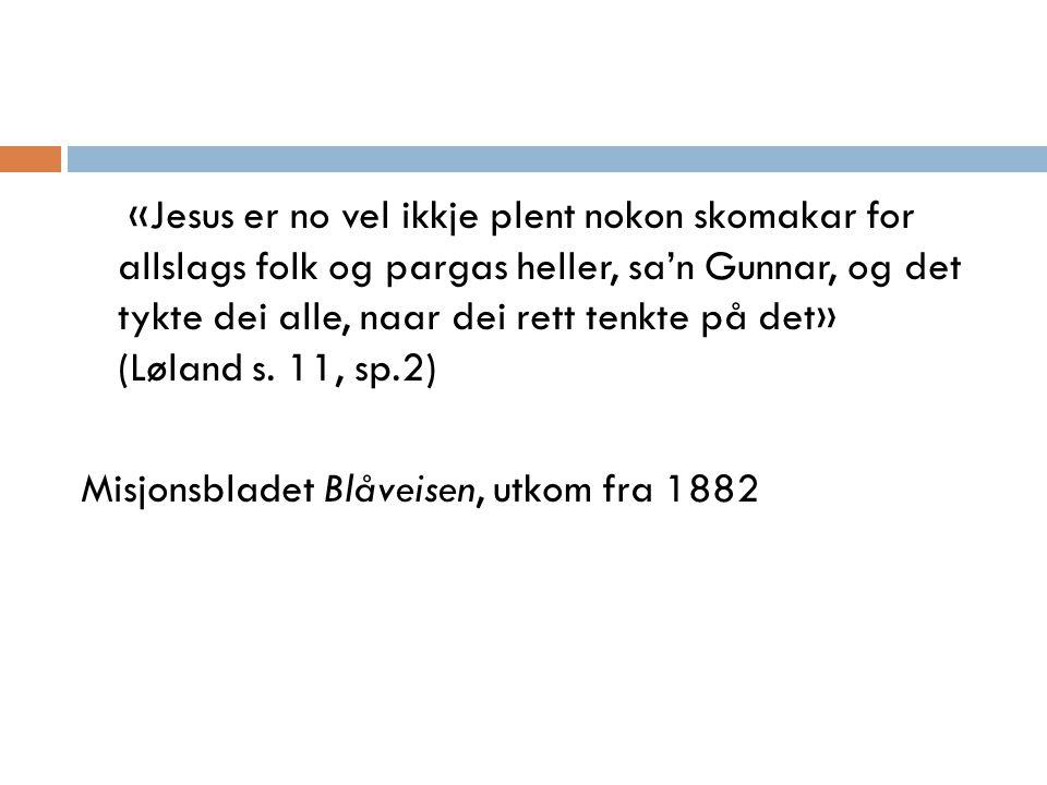«Jesus er no vel ikkje plent nokon skomakar for allslags folk og pargas heller, sa'n Gunnar, og det tykte dei alle, naar dei rett tenkte på det» (Løland s.