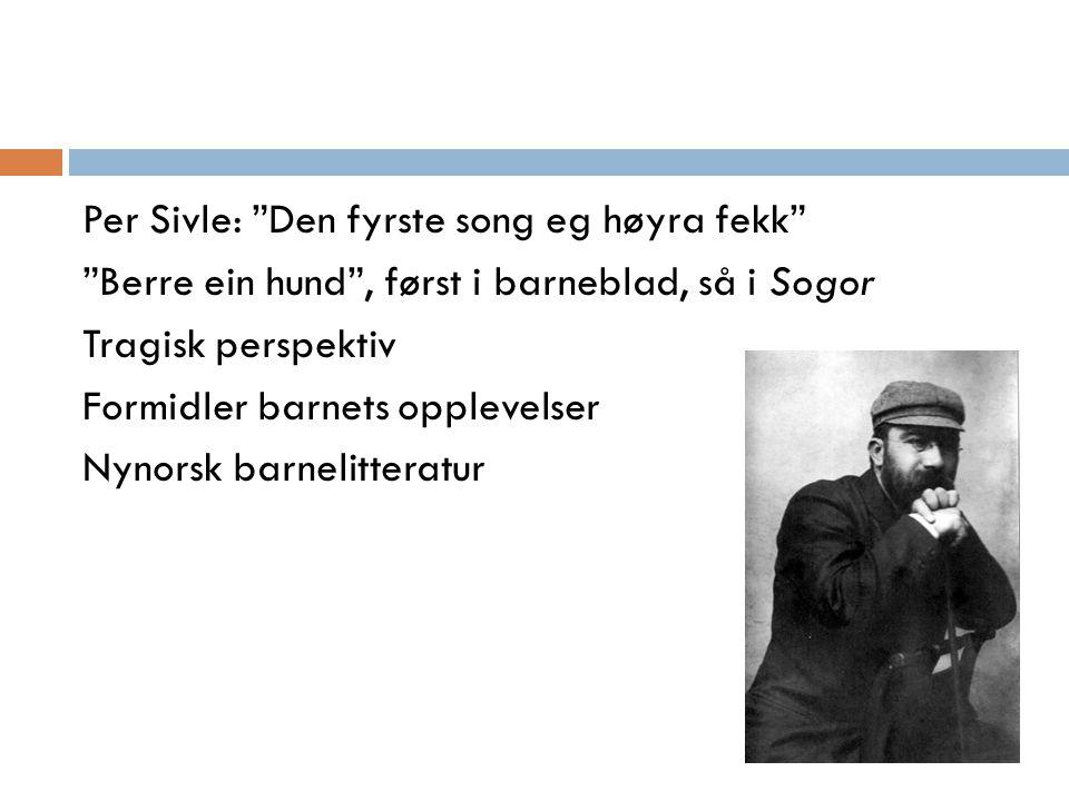 Per Sivle: Den fyrste song eg høyra fekk Berre ein hund , først i barneblad, så i Sogor Tragisk perspektiv Formidler barnets opplevelser Nynorsk barnelitteratur