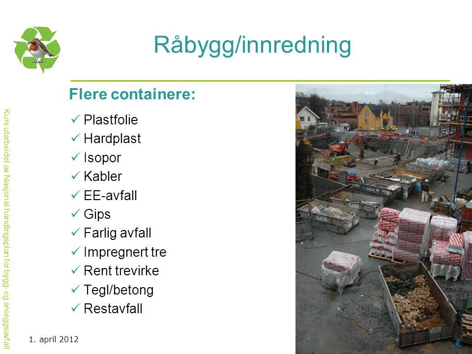 Råbygg/innredning Flere containere: Plastfolie Hardplast Isopor Kabler