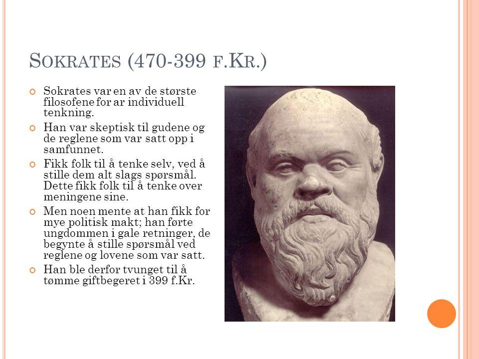 Sokrates (470-399 f.Kr.) Sokrates var en av de største filosofene for ar individuell tenkning.