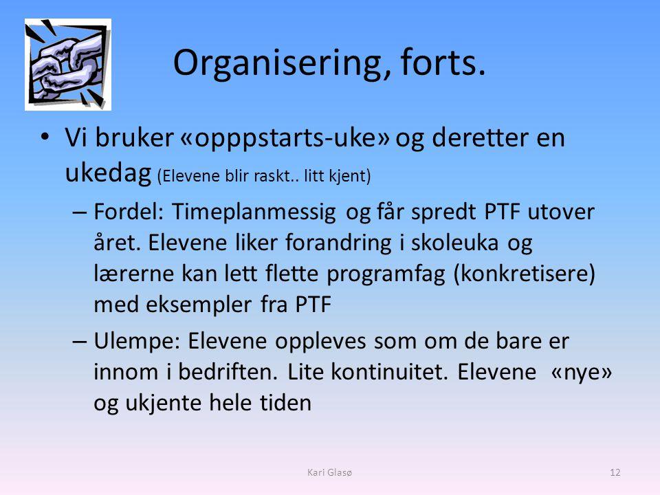 Organisering, forts. Vi bruker «opppstarts-uke» og deretter en ukedag (Elevene blir raskt.. litt kjent)