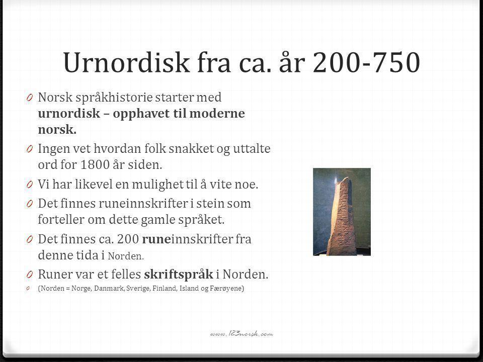 Urnordisk fra ca. år 200-750 Norsk språkhistorie starter med urnordisk – opphavet til moderne norsk.