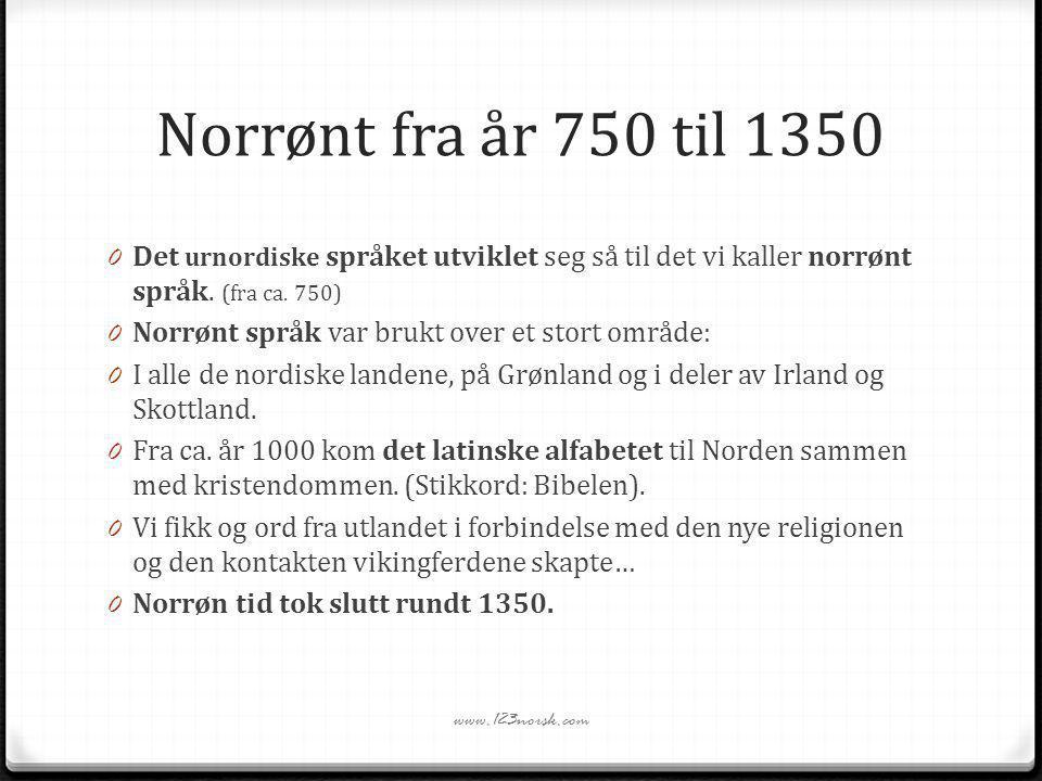 Norrønt fra år 750 til 1350 Det urnordiske språket utviklet seg så til det vi kaller norrønt språk. (fra ca. 750)