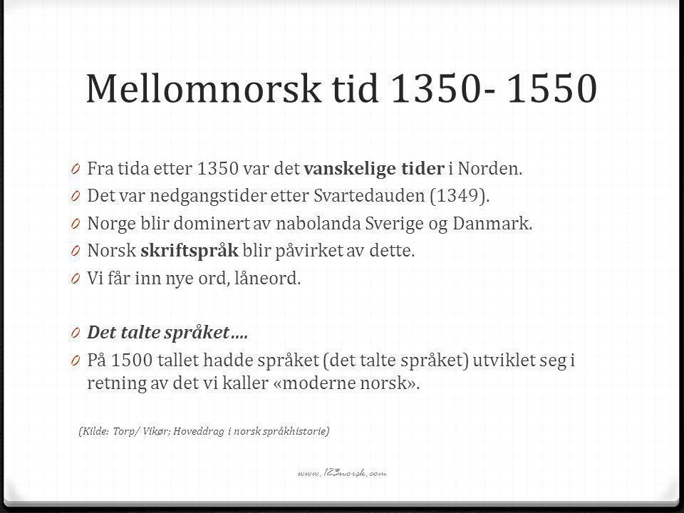 Mellomnorsk tid 1350- 1550 Fra tida etter 1350 var det vanskelige tider i Norden. Det var nedgangstider etter Svartedauden (1349).