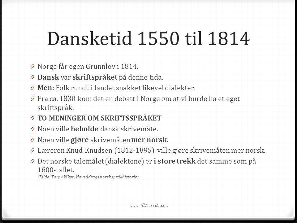 Dansketid 1550 til 1814 Norge får egen Grunnlov i 1814.
