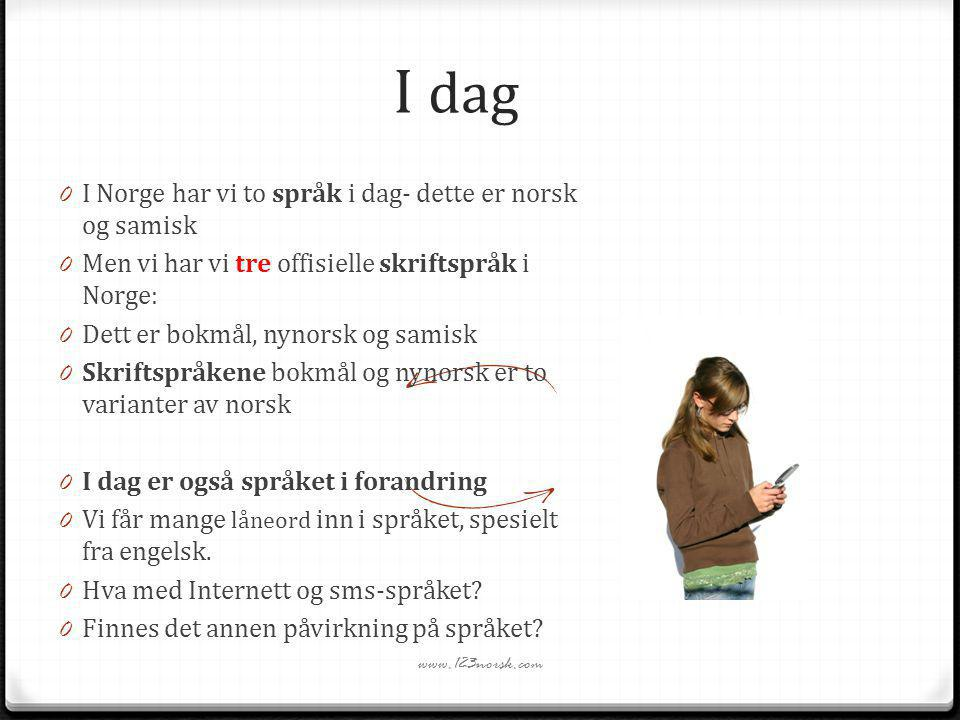 I dag I Norge har vi to språk i dag- dette er norsk og samisk