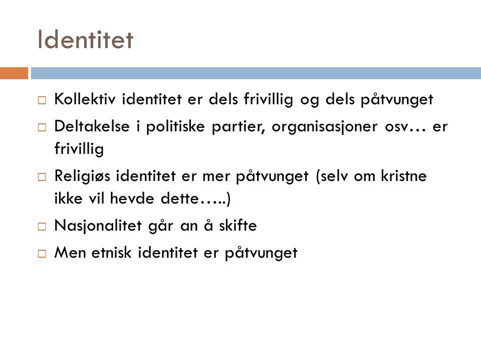 Identitet Kollektiv identitet er dels frivillig og dels påtvunget