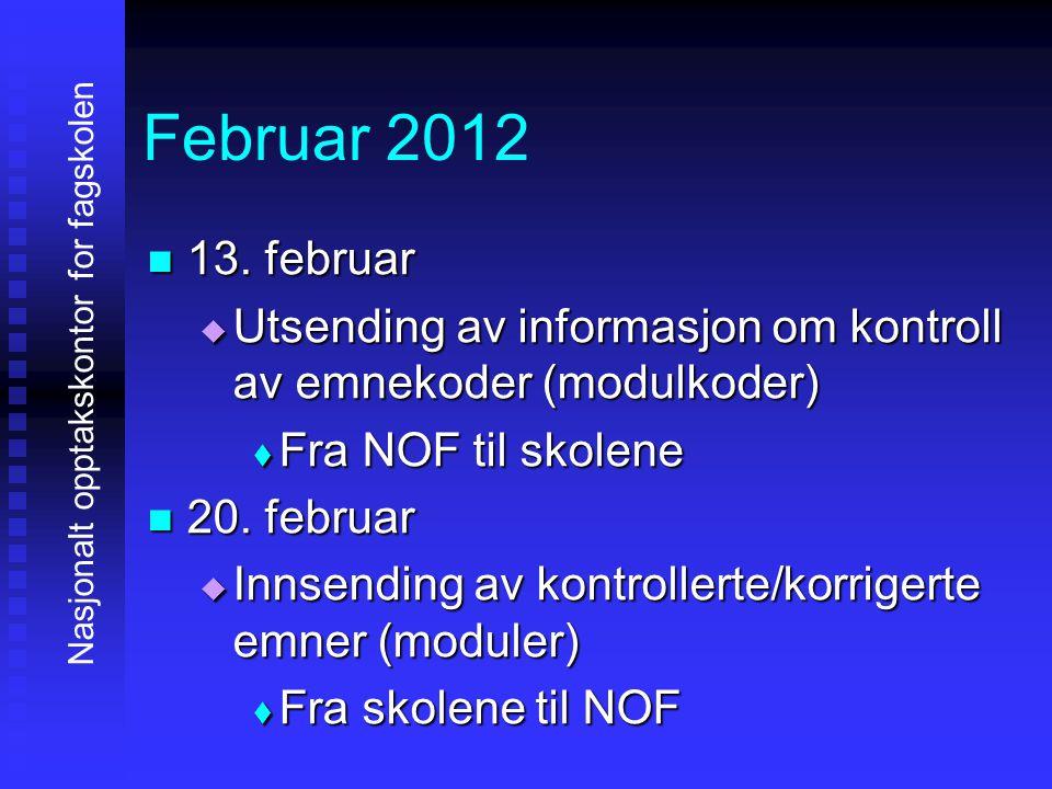 Februar 2012 13. februar. Utsending av informasjon om kontroll av emnekoder (modulkoder) Fra NOF til skolene.