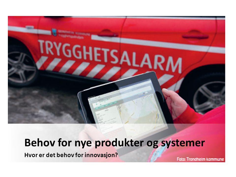 Behov for nye produkter og systemer