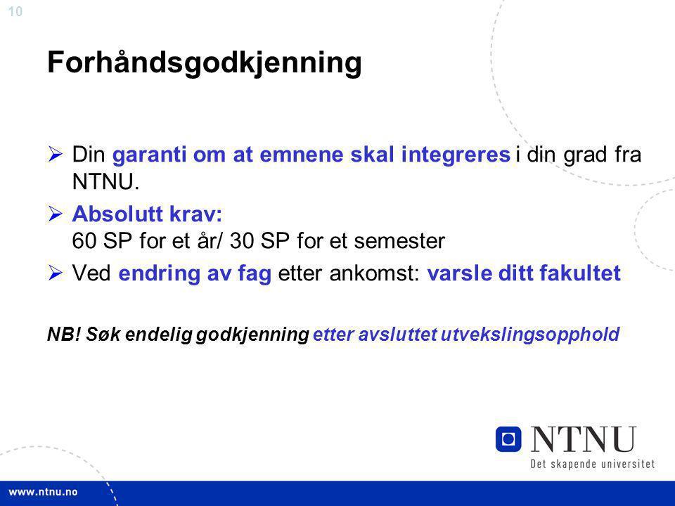 Forhåndsgodkjenning Din garanti om at emnene skal integreres i din grad fra NTNU. Absolutt krav: 60 SP for et år/ 30 SP for et semester.