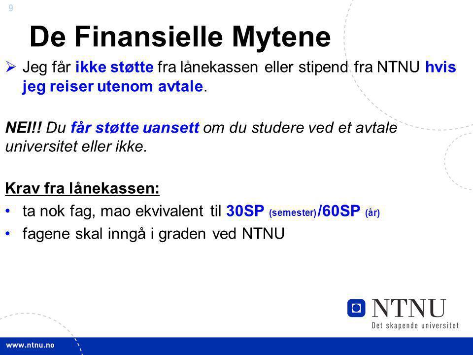 De Finansielle Mytene Jeg får ikke støtte fra lånekassen eller stipend fra NTNU hvis jeg reiser utenom avtale.