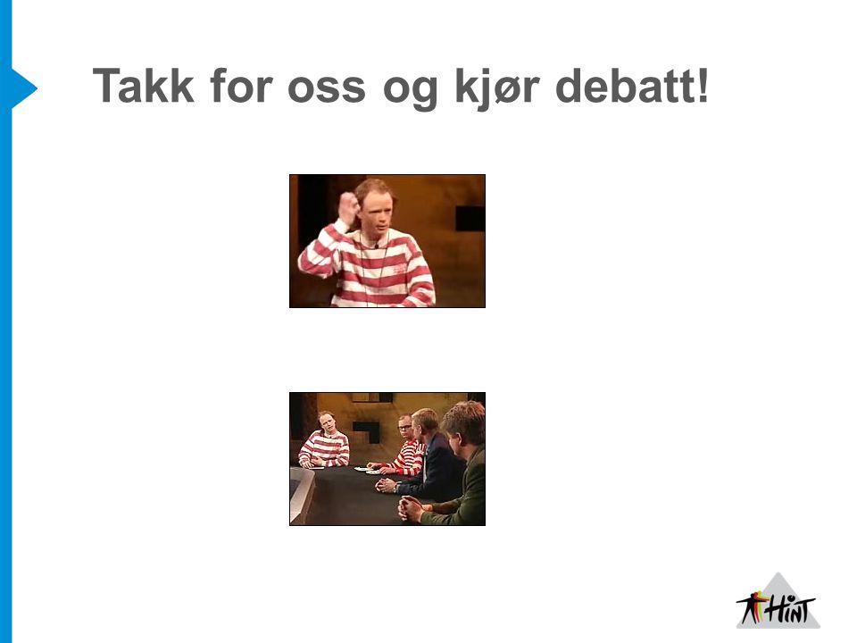 Takk for oss og kjør debatt!