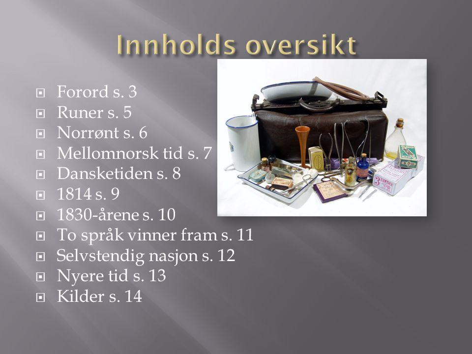 Innholds oversikt Forord s. 3 Runer s. 5 Norrønt s. 6