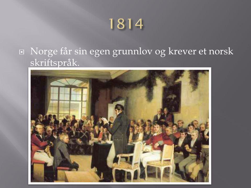 1814 Norge får sin egen grunnlov og krever et norsk skriftspråk.