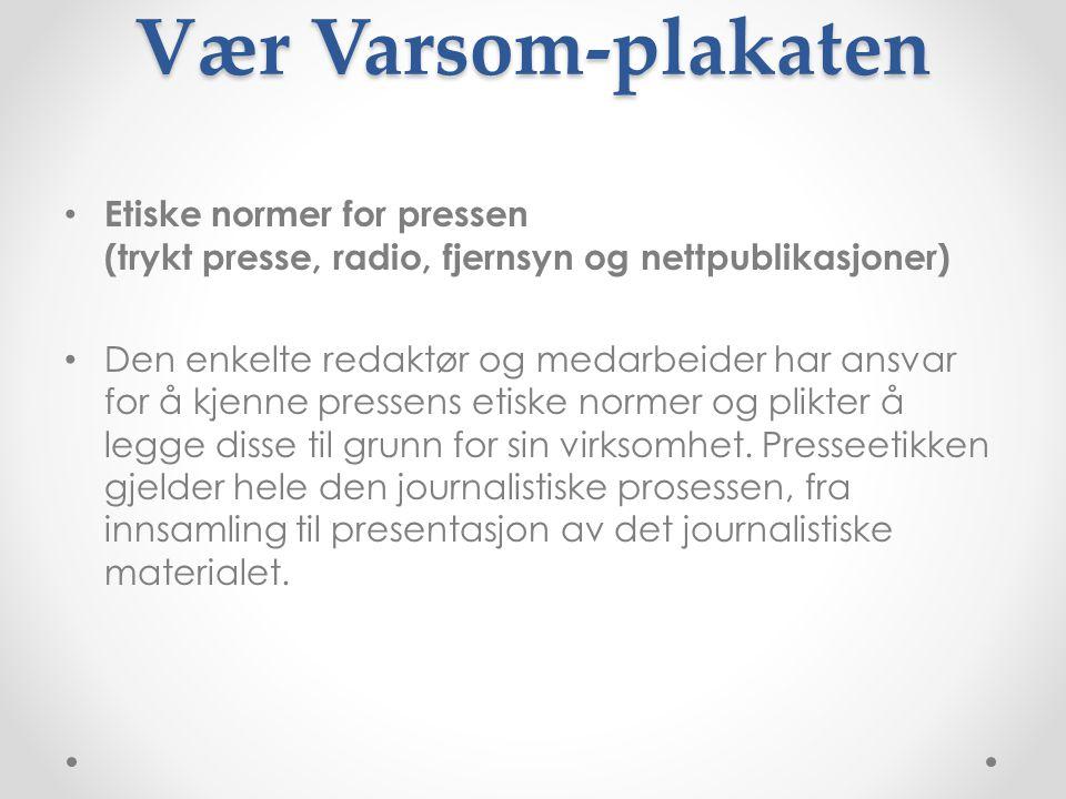 Vær Varsom-plakaten Etiske normer for pressen (trykt presse, radio, fjernsyn og nettpublikasjoner)