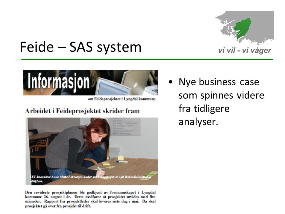 Feide – SAS system Nye business case som spinnes videre fra tidligere analyser. 20