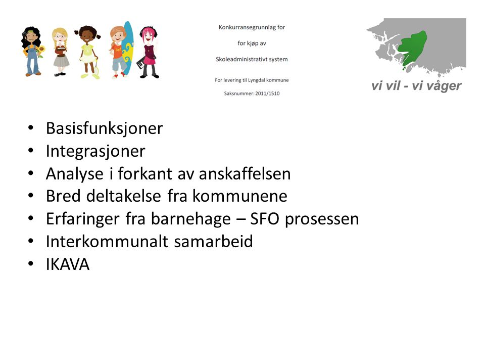 Basisfunksjoner Integrasjoner. Analyse i forkant av anskaffelsen. Bred deltakelse fra kommunene. Erfaringer fra barnehage – SFO prosessen.