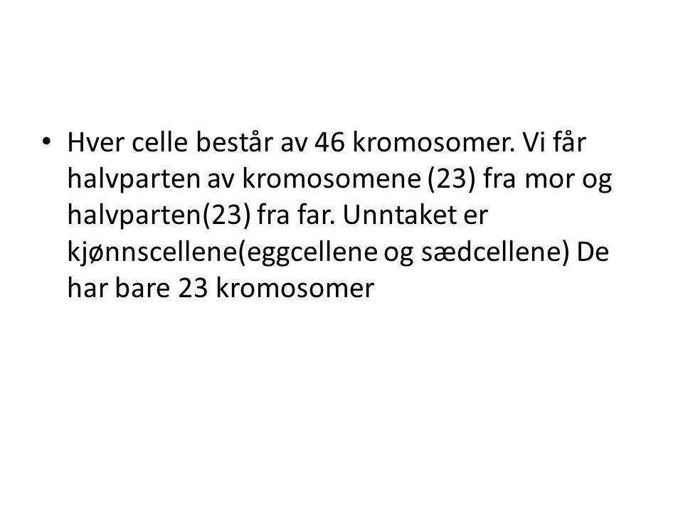 Hver celle består av 46 kromosomer